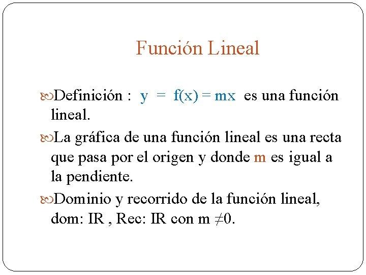 Función Lineal Definición : y = f(x) = mx es una función lineal. La