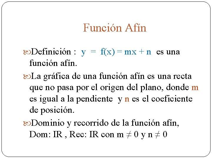 Función Afín Definición : y = f(x) = mx + n es una función
