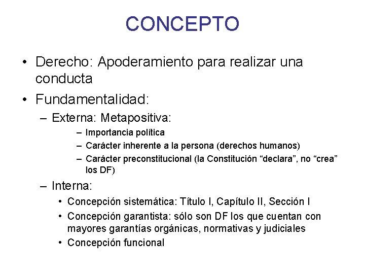 CONCEPTO • Derecho: Apoderamiento para realizar una conducta • Fundamentalidad: – Externa: Metapositiva: –