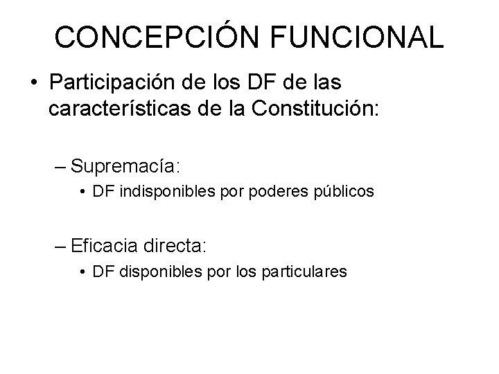 CONCEPCIÓN FUNCIONAL • Participación de los DF de las características de la Constitución: –