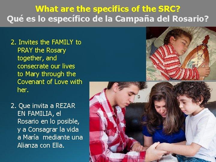 What are the specifics of the SRC? Qué es lo específico de la Campaña