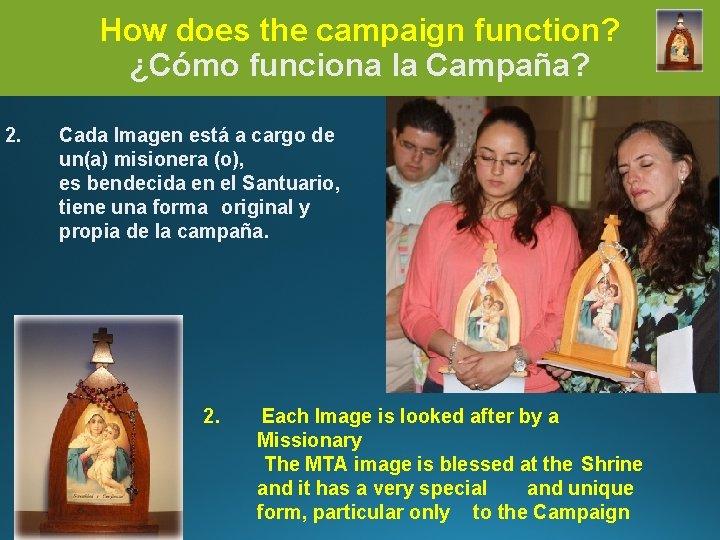 How does the campaign function? ¿Cómo funciona la Campaña? 2. Cada Imagen está a