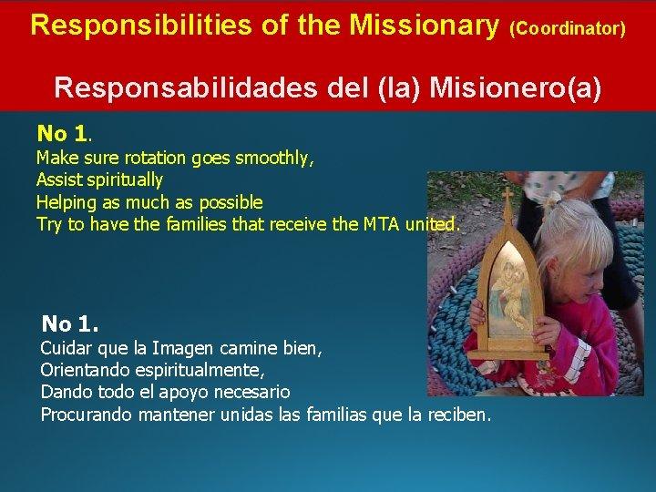 Responsibilities of the Missionary (Coordinator) Responsabilidades del (la) Misionero(a) No 1. Make sure rotation