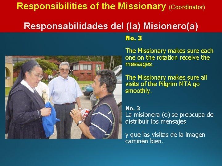 Responsibilities of the Missionary (Coordinator) Responsabilidades del (la) Misionero(a) No. 3 The Missionary makes