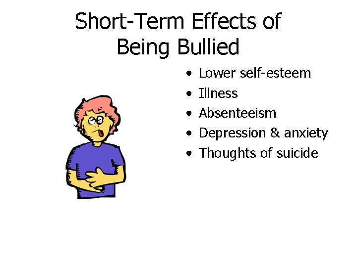 Short-Term Effects of Being Bullied • • • Lower self-esteem Illness Absenteeism Depression &