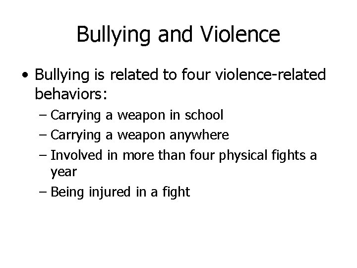 Bullying and Violence • Bullying is related to four violence-related behaviors: – Carrying a
