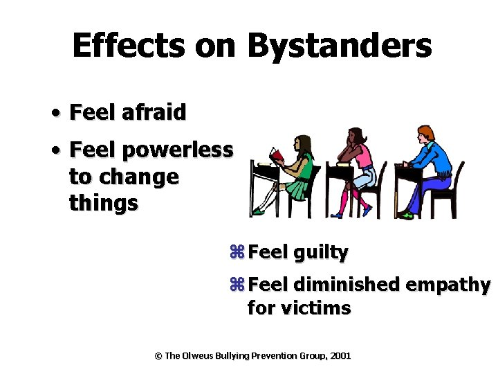 Effects on Bystanders • Feel afraid • Feel powerless to change things z Feel