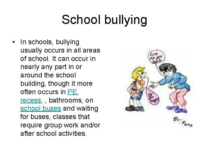 School bullying • In schools, bullying usually occurs in all areas of school. It