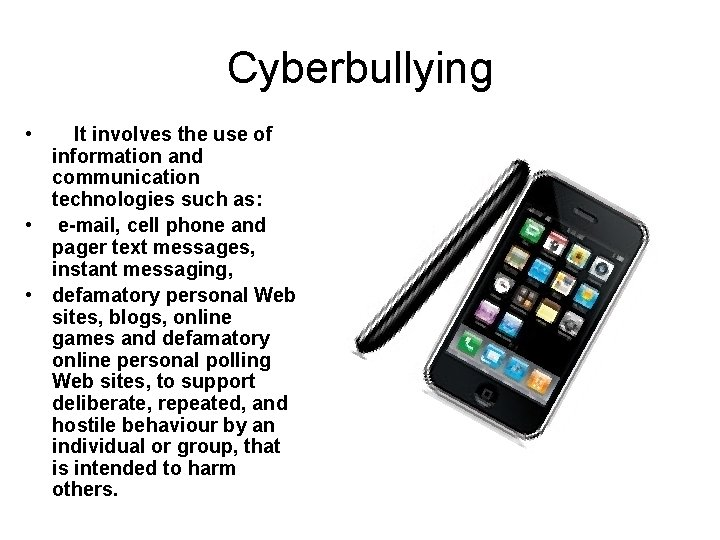 Cyberbullying • It involves the use of information and communication technologies such as: •