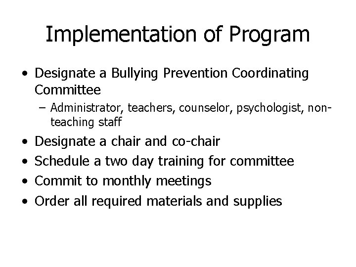 Implementation of Program • Designate a Bullying Prevention Coordinating Committee – Administrator, teachers, counselor,