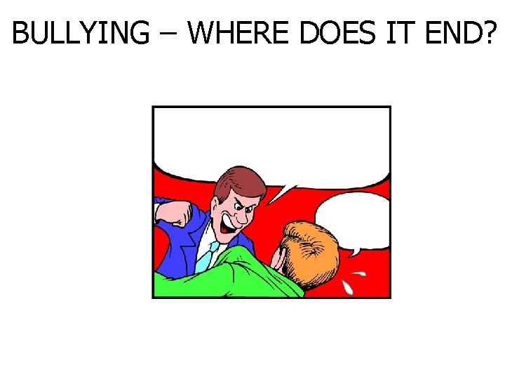 BULLYING – WHERE DOES IT END?