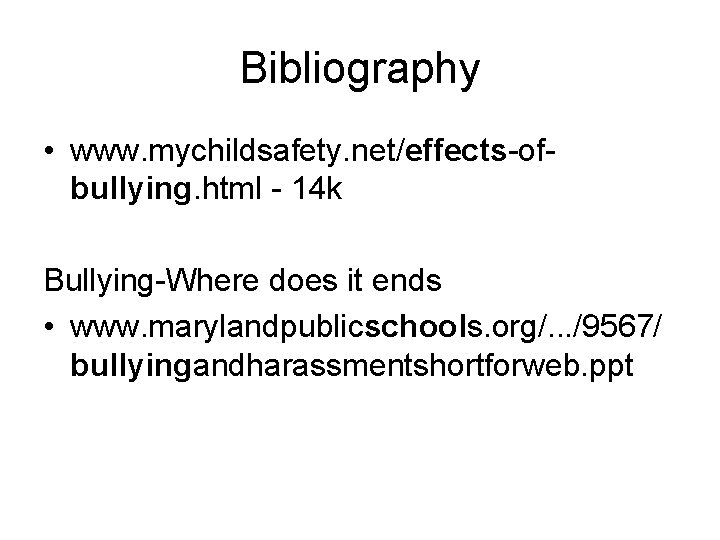 Bibliography • www. mychildsafety. net/effects-ofbullying. html - 14 k Bullying-Where does it ends •
