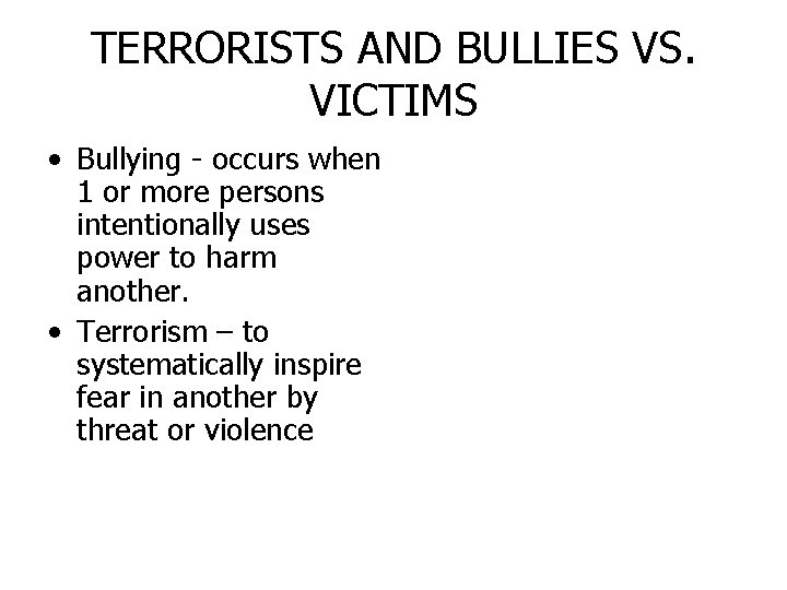 TERRORISTS AND BULLIES VS. VICTIMS • Bullying - occurs when 1 or more persons