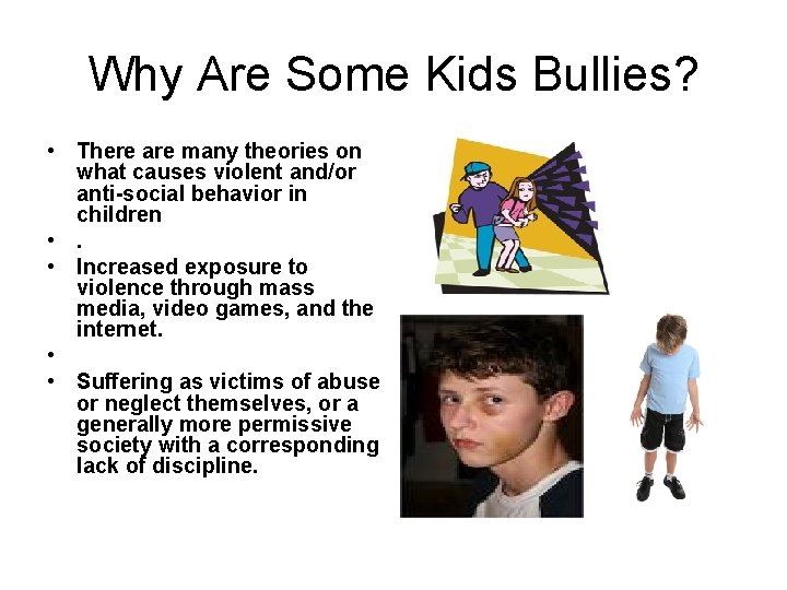 Why Are Some Kids Bullies? • There are many theories on what causes violent