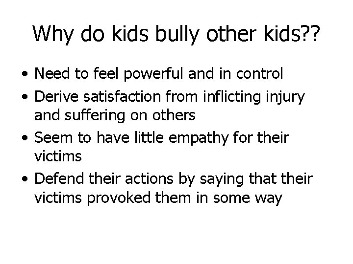 Why do kids bully other kids? ? • Need to feel powerful and in
