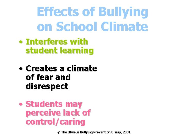 Effects of Bullying on School Climate • Interferes with student learning • Creates a