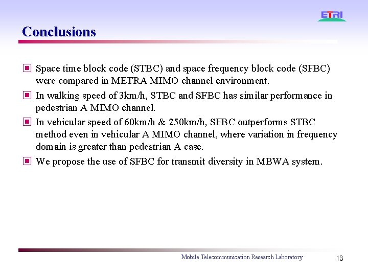 Conclusions ▣ Space time block code (STBC) and space frequency block code (SFBC) were