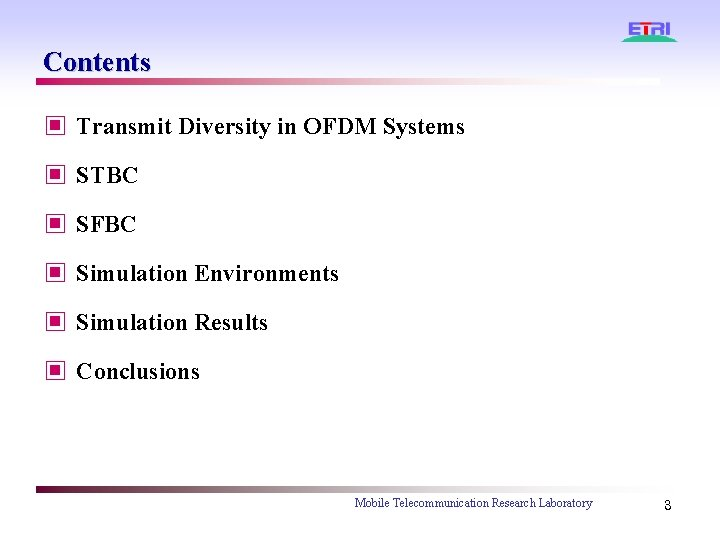 Contents ▣ Transmit Diversity in OFDM Systems ▣ STBC ▣ SFBC ▣ Simulation Environments
