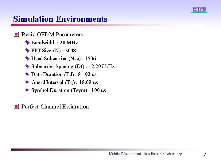 Simulation Environments ▣ Basic OFDM Parameters ◈ Bandwidth : 20 MHz ◈ FFT Size