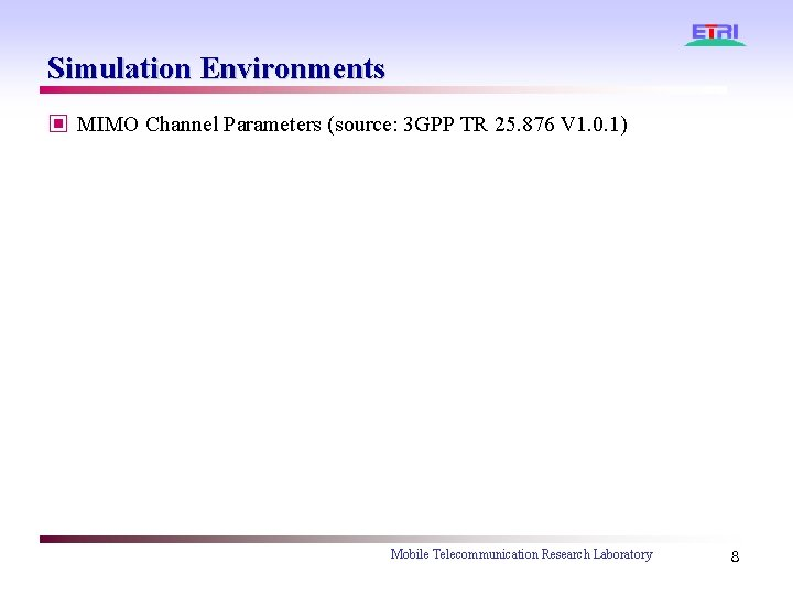 Simulation Environments ▣ MIMO Channel Parameters (source: 3 GPP TR 25. 876 V 1.