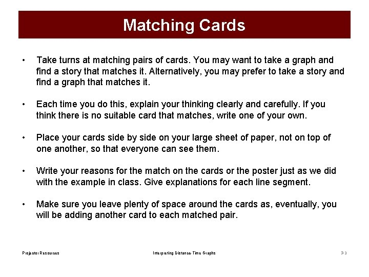 Matching Cards • Take turns at matching pairs of cards. You may want to
