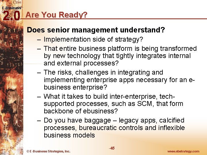 E-Business Are You Ready? Does senior management understand? – Implementation side of strategy? –