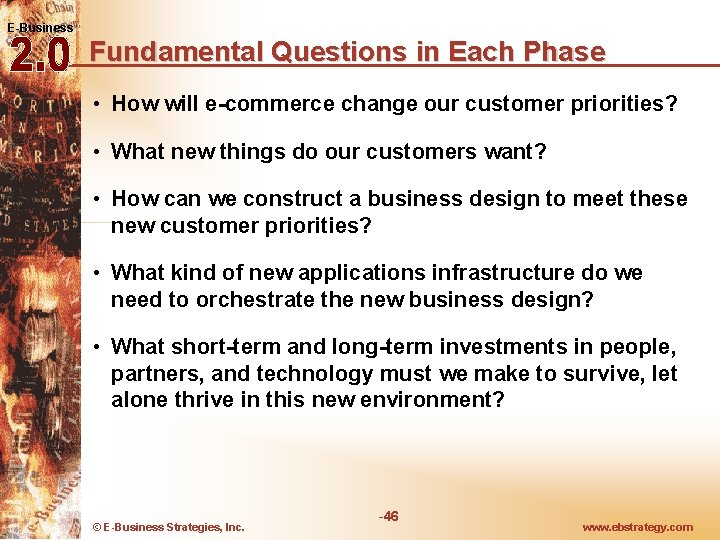 E-Business Fundamental Questions in Each Phase • How will e-commerce change our customer priorities?