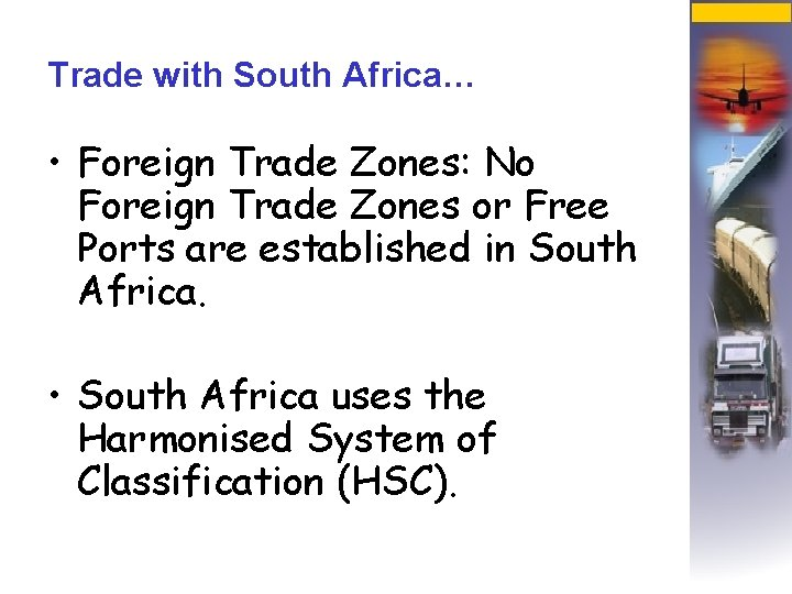 Trade with South Africa… • Foreign Trade Zones: No Foreign Trade Zones or Free