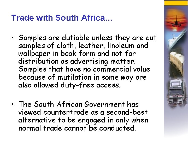 Trade with South Africa… • Samples are dutiable unless they are cut samples of