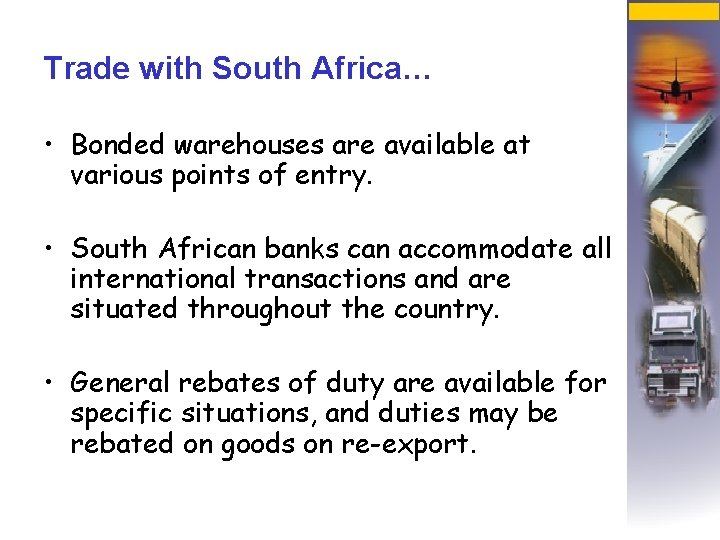 Trade with South Africa… • Bonded warehouses are available at various points of entry.