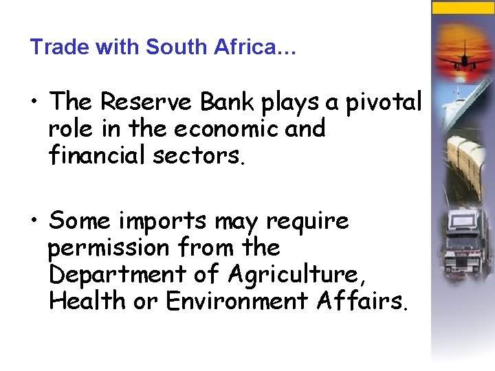 Trade with South Africa… • The Reserve Bank plays a pivotal role in the