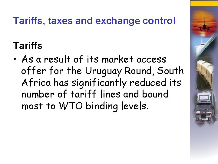 Tariffs, taxes and exchange control Tariffs • As a result of its market access