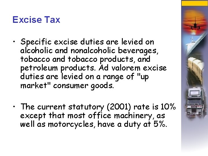 Excise Tax • Specific excise duties are levied on alcoholic and nonalcoholic beverages, tobacco