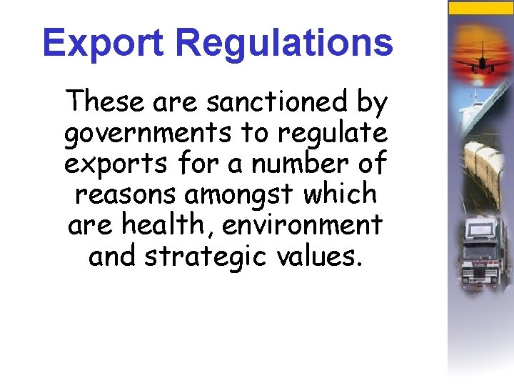 Export Regulations These are sanctioned by governments to regulate exports for a number of