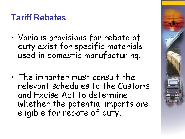 Tariff Rebates • Various provisions for rebate of duty exist for specific materials used