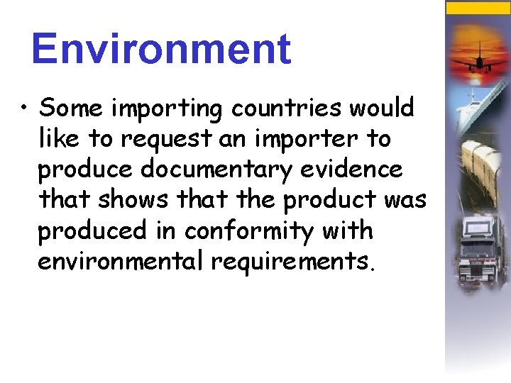 Environment • Some importing countries would like to request an importer to produce documentary