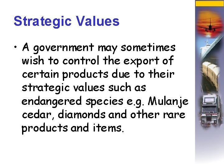 Strategic Values • A government may sometimes wish to control the export of certain
