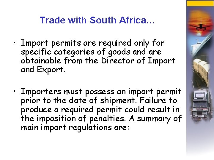 Trade with South Africa… • Import permits are required only for specific categories of