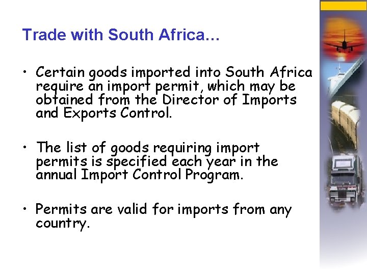 Trade with South Africa… • Certain goods imported into South Africa require an import