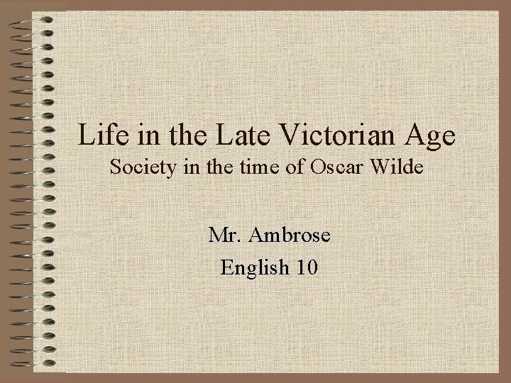 Life in the Late Victorian Age Society in the time of Oscar Wilde Mr.