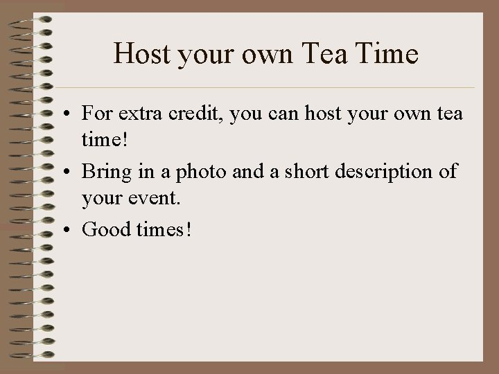 Host your own Tea Time • For extra credit, you can host your own