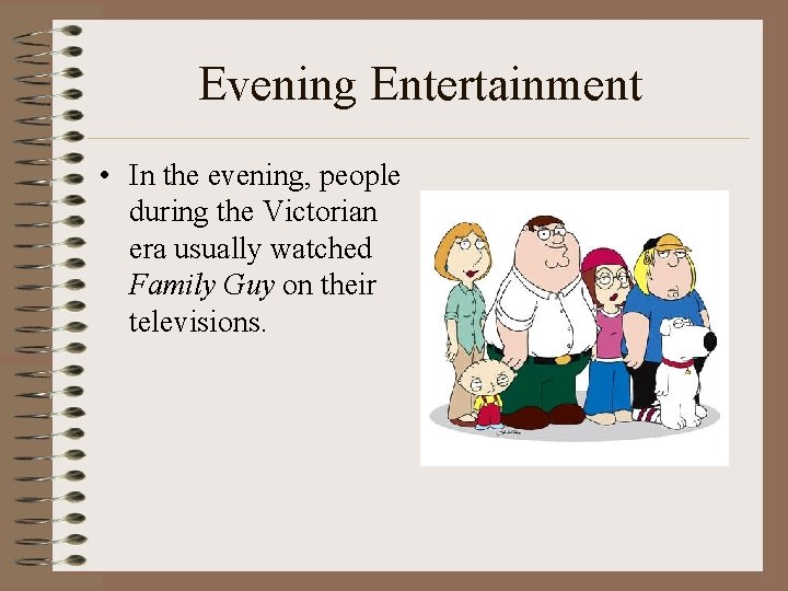 Evening Entertainment • In the evening, people during the Victorian era usually watched Family
