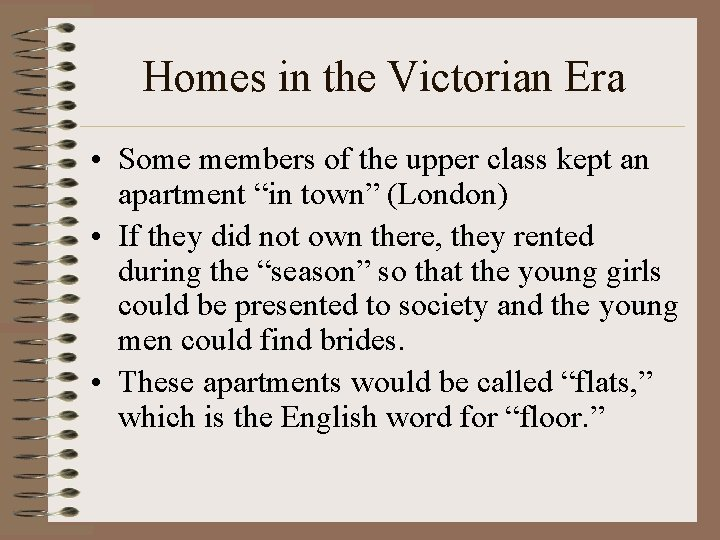 Homes in the Victorian Era • Some members of the upper class kept an