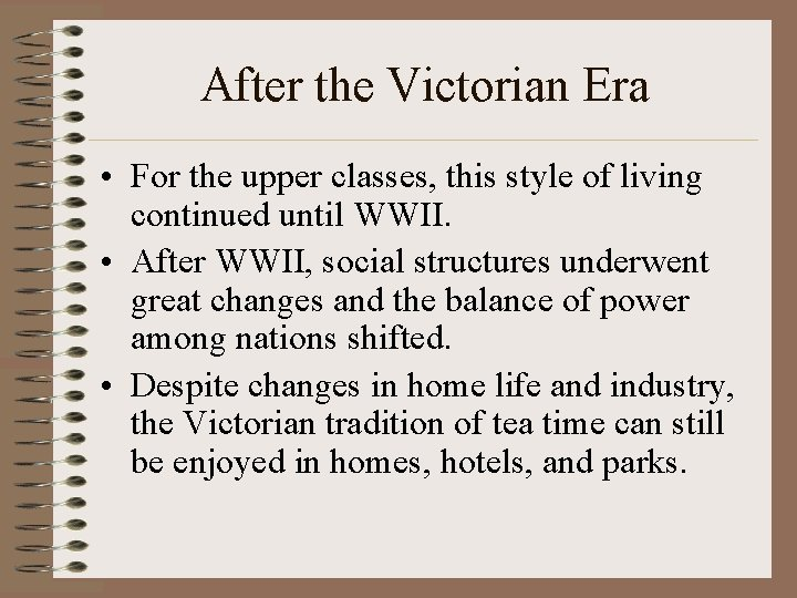 After the Victorian Era • For the upper classes, this style of living continued