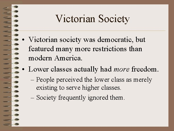 Victorian Society • Victorian society was democratic, but featured many more restrictions than modern
