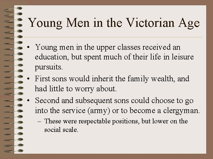 Young Men in the Victorian Age • Young men in the upper classes received