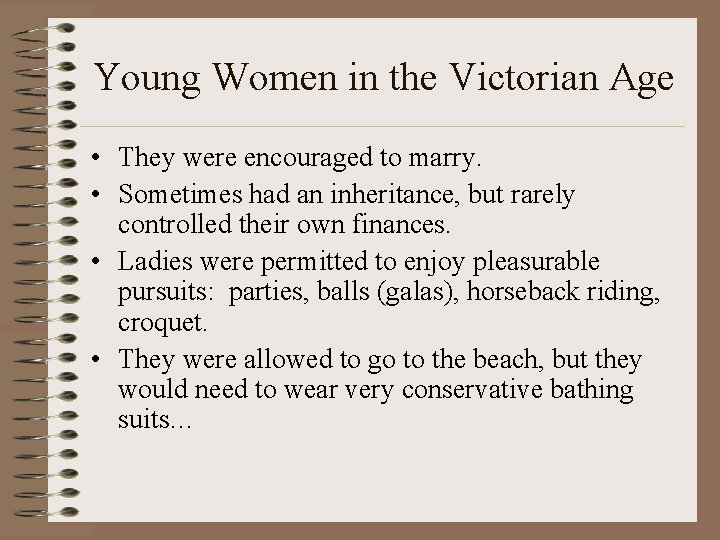 Young Women in the Victorian Age • They were encouraged to marry. • Sometimes