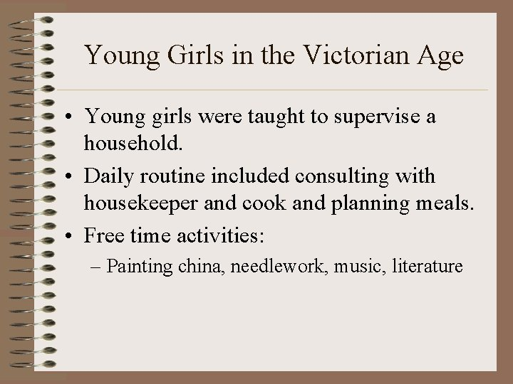 Young Girls in the Victorian Age • Young girls were taught to supervise a