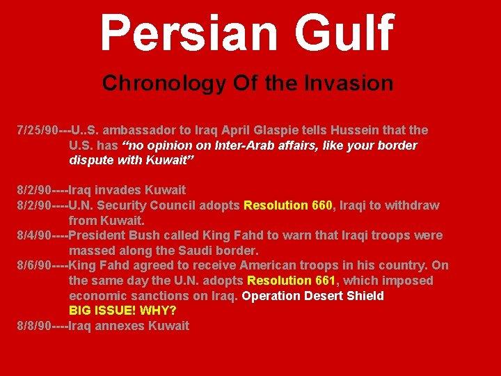 Persian Gulf Chronology Of the Invasion 7/25/90 ---U. . S. ambassador to Iraq April