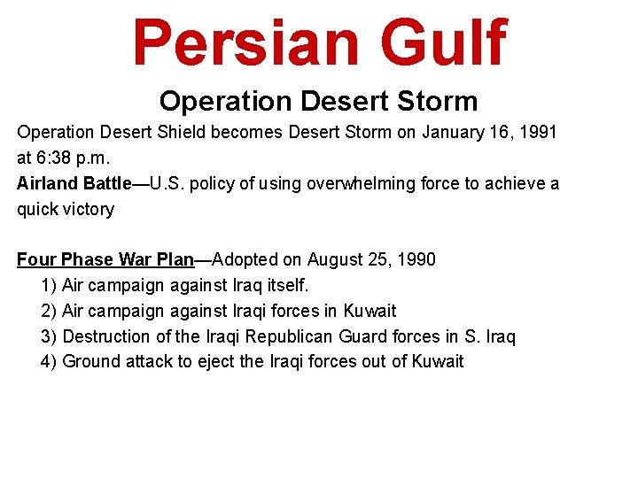 Persian Gulf Operation Desert Storm Operation Desert Shield becomes Desert Storm on January 16,